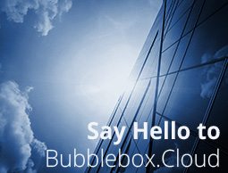 Say Hello to Bubblebox.Cloud!