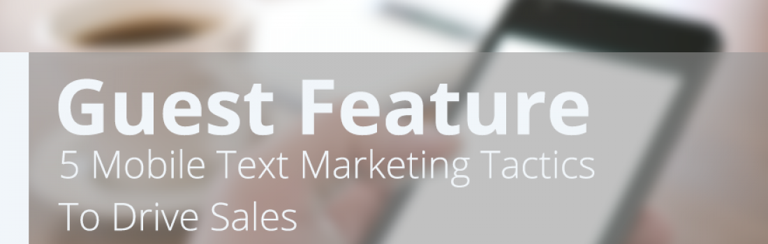 5 Mobile Text Marketing Tactics to Drive Sales